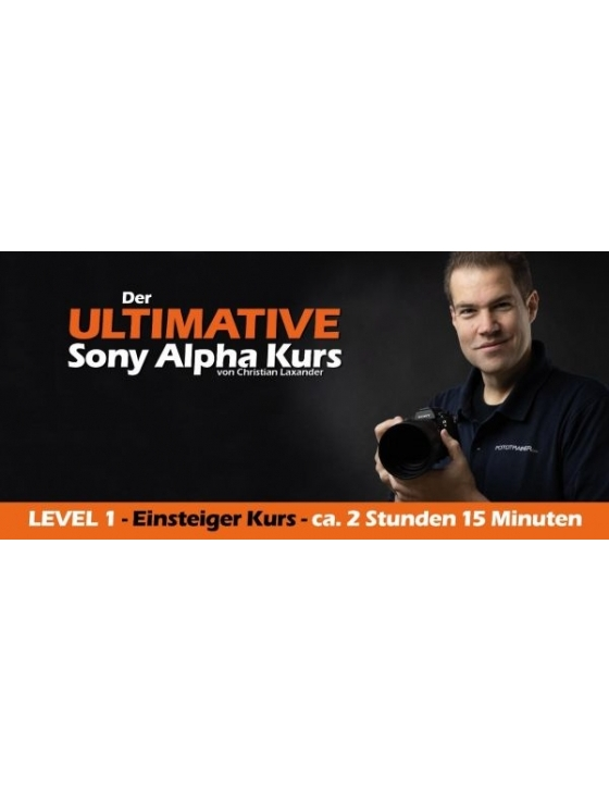 Sony Alpha Kurs von Christian Laxander LEVEL 1 Einsteiger